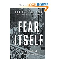 Fear Itself: The New Deal and the Origins of Our Time by Ira Katznelson