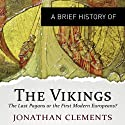 A Brief History of the Vikings: Brief Histories Audiobook by Jonathan Clements Narrated by Mark Meadows