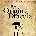 The Origin of Dracula Audiobook by Irving Belateche Narrated by Kevin T. Collins