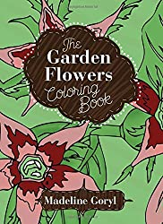 The Garden Flowers Coloring Book (Creative Stress Relieving Adult Coloring Book Series)