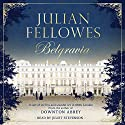 Julian Fellowes's Belgravia | Livre audio Auteur(s) : Julian Fellowes Narrateur(s) : Juliet Stevenson
