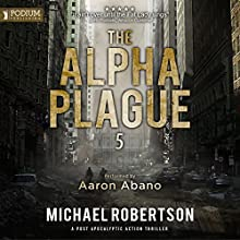 The Alpha Plague 5 Audiobook by Michael Robertson Narrated by Aaron Abano