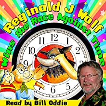 Reginald J Wolf Wins the Race Against Time Audiobook by William Vandyck Narrated by Bill Oddie