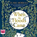 When the Floods Came Audiobook by Clare Morrall Narrated by Georgia Maguire