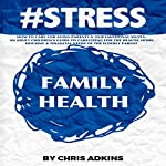 #STRESS: How to Care for Aging Parents and Our Emotional Selves: An Adult Children's Guide to Caregiving for the Health, Home, Housing, and Financial Needs of the Elderly Parent | Chris Adkins