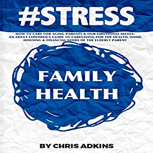 #STRESS: How to Care for Aging Parents and Our Emotional Selves Audiobook