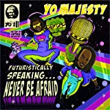 echange, troc Yo Majesty - Futuristically Speaking: Never Be Afraid