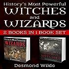 History's Most Powerful Witches and Wizards: 2 Books in 1 Hörbuch von Desmond Wilde Gesprochen von: Charles D. Baker