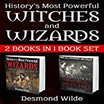 History's Most Powerful Witches and Wizards: 2 Books in 1 | Desmond Wilde