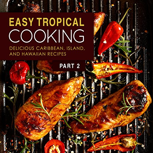 Easy Tropical Cooking 2: Delicious Caribbean, Island, and Hawaiian Recipes (Tropical Recipes compare prices)