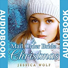 A Mail Order Bride Christmas: Mail Order Brides Western Historical Romance (       UNABRIDGED) by Jessica Wolf Narrated by Meghan Kelly