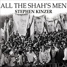 All the Shah's Men: An American Coup and the Roots of Middle East Terror Audiobook by Stephen Kinzer Narrated by Michael Prichard