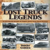 img - for Lost Truck Legends: An Illustrated History of Unique, Small-Scale Truck Builders book / textbook / text book