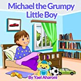 img - for Children's Book: Michael the Grumpy Little Boy (emotions books for children) (manners books for kids) Values (parenting books) fun (Short Bedtime Story ... (Children's Books Collection Book 11) book / textbook / text book