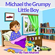 Children's Book: Michael the Grumpy Little Boy (Values book collection) (Great Books For Kids) (Children's Books Collection 11)