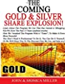"The Coming ""Gold & Silver Share"" Explosion!: How To Gain The Most From The 3 Year Boom That Lies Ahead, Why The ""GSA"" Program With Gains Of 924.9% ) ... Is The Method We Recommend, & Use Ourselves. par John & Monica Miller"