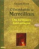 echange, troc Edouard Brasey, Alain-Marc Friez - L'Encyclopédie du Merveilleux : Du bestiaire fantastique