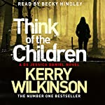 Think of the Children: Jessica Daniel, Book 4 | Kerry Wilkinson