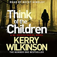 Think of the Children: Jessica Daniel, Book 4 (       UNABRIDGED) by Kerry Wilkinson Narrated by Becky Hindley