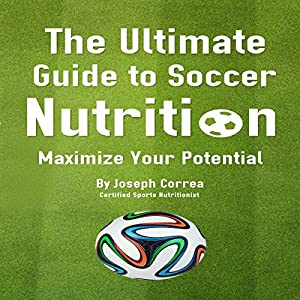 The Ultimate Guide to Soccer Nutrition Audiobook