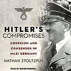 Hitler's Compromises: Coercion and Consensus in Nazi Germany Hörbuch von Nathan Stoltzfus Gesprochen von: Shaun Grindell