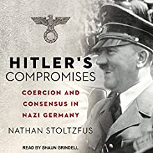 Hitler's Compromises: Coercion and Consensus in Nazi Germany | Livre audio Auteur(s) : Nathan Stoltzfus Narrateur(s) : Shaun Grindell