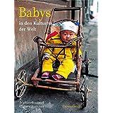"""Babys: in den Kulturen der Weltvon """"B�atrice Fontanel"""""""