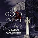 The Good Priest (       UNABRIDGED) by Gillian Galbraith Narrated by James Bryce