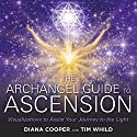 The Archangel Guide to Ascension: Visualizations to Assist Your Journey to the Light (       UNABRIDGED) by Diana Cooper, Tim Whild Narrated by Diana Cooper, Tim Whild