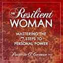 The Resilient Woman: Mastering the 7 Steps to Personal Power Audiobook by Patricia O'Gorman PhD Narrated by Janis Daddona