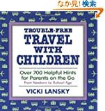 Trouble-Free Travel With Children: Over 700 Helpful Hints for Parents on the Go