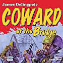 Coward at the Bridge Audiobook by James Delingpole Narrated by Stephen Thorne