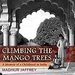 Climbing the Mango Trees: A Memoir of a Childhood in India | Madhur Jaffrey