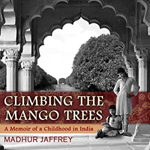 Climbing the Mango Trees: A Memoir of a Childhood in India | [Madhur Jaffrey]