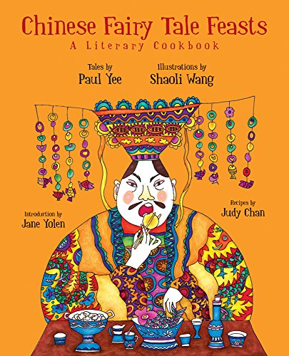 Chinese Fairy Tale Feasts: A Literary Cookbook by Paul Yee, recipes by Judi Chan, introduction by Jane Yolen