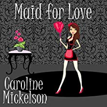 Maid for Love: A Romantic Comedy (       UNABRIDGED) by Caroline Mickelson Narrated by Caroline Shively