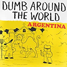 Dumb Around the World: Argentina Audiobook by  Reader's Digest - editor Narrated by P. J. Ochlan