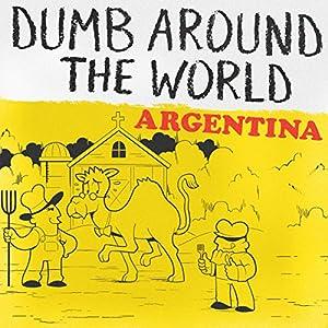 Dumb Around the World: Argentina Audiobook