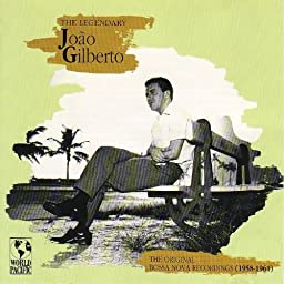 The Legendary Joao Gilberto: The Original Bossa Nova Recordings, 1958-1961