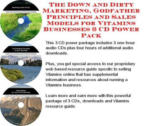 The Down And Dirty Marketing, Godfather Principles And Sales Models For Vitamins Businesses 3 Cd Power Pack