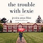The Trouble with Lexie: A Novel | Jessica Anya Blau