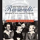 Upstairs at the Roosevelts': Growing Up with Franklin and Eleanor Hörbuch von Curtis Roosevelt Gesprochen von: Robertson Dean