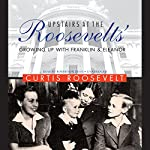 Upstairs at the Roosevelts': Growing Up with Franklin and Eleanor | Curtis Roosevelt