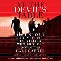 At the Devil's Table: The Untold Story of the Insider Who Brought Down the Cali Cartel Audiobook by William Rempel Narrated by Fred Sanders