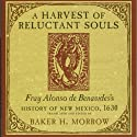 A Harvest of Reluctant Souls: Fray Alonso de Benavides's History of New Mexico, 1630 Audiobook by Baker H. Morrow Narrated by Claton Butcher