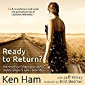 Ready to Return: Bringing Back the Church's Lost Generation Audiobook by Ken Ham, Jeff Kinley, Britt Beemer Narrated by Steve Cook