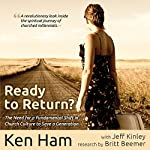 Ready to Return: Bringing Back the Church's Lost Generation | Ken Ham,Jeff Kinley,Britt Beemer