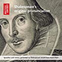 Shakespeare's Original Pronunciation: Speeches and Scenes Performed as Shakespeare Would Have Heard Them  by William Shakespeare Narrated by Ben Crystal, Philip Bird, Rebecca Pownell, Natalie Thomas, Benjamin O'Mahony, Matthew Mellalieu, Colin Hurley
