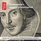 Shakespeare's Original Pronunciation: Speeches and Scenes Performed as Shakespeare Would Have Heard Them Hörspiel von William Shakespeare Gesprochen von: Ben Crystal, Philip Bird, Rebecca Pownell, Natalie Thomas, Benjamin O'Mahony, Matthew Mellalieu, Colin Hurley