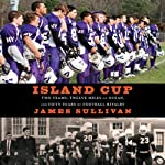 Island Cup: Two Teams, Twelve Miles of Ocean, and Fifty Years of Football Rivalry | James Sullivan